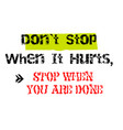 don t stop when it hurts stop when you are done vector image vector image