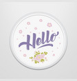 hand drawn lettering hello in a round frame on the vector image