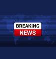 tv breaking news screen background vector image