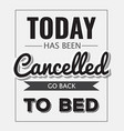 Retro motivational quote Today has been cancelled vector image vector image