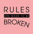 rules are made to be broken vector image vector image
