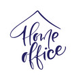 home office calligraphy lettering text vector image vector image