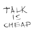 Talk is cheap quote Hand drawn graphic vector image vector image
