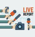 live report news concept hands vector image