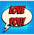 Love you comic book bubble text retro style vector image vector image