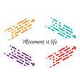 Movement is life olored dotted arrows moving in