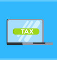 filling taxes online with a laptop vector image vector image