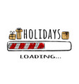 progress bar with inscription - holidays loading vector image