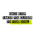 each step takes you closer to your goal vector image