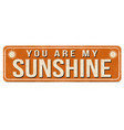you are my sunshine vintage rusty metal sign vector image