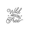 wild and free print logo with feather and design vector image vector image