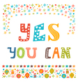 Yes you can Inspirational quote Hand drawn vector image vector image