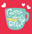 good days start with coffee word blue coffee cup vector image vector image