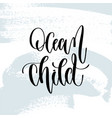ocean child - hand lettering typography poster vector image vector image