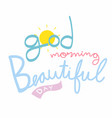 good morning beautiful day cute word vector image vector image