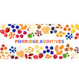 additives porridge banner realistic product vector image vector image