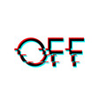 Symbol word off in glitch style