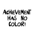 achievement has no color quote about human rights vector image vector image