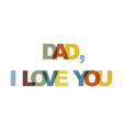 dad i love you phrase overlap color no vector image