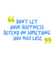 don t let your happiness depend on something you vector image