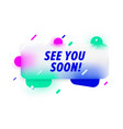 see you soon in design banner template for vector image vector image