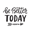 be better today hand written lettering vector image
