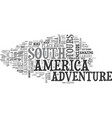adventure tours in south america text word cloud vector image vector image
