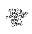 youre one day closer to your goal phrase vector image