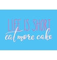 Life is short Eat more cake