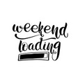 weekend loading lettering greeting card vector image vector image