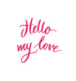lettering hello my love pink background vector image