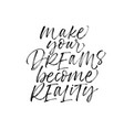 make your dreams become reality phrase vector image vector image