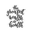 greatest wealth is health t-shirt hand vector image