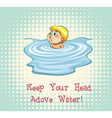 Keep your head above water vector image