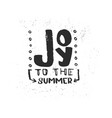 hand drawn lettering joy to the summer vector image vector image