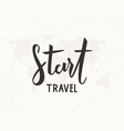 start travel hand written lettering vector image vector image