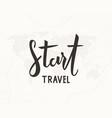 start travel hand written lettering vector image