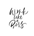 work like a boss phrase modern calligraphy vector image