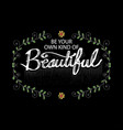 be your own kind beautiful motivational quote vector image vector image