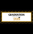 graduation class of 2018 greeting banner template vector image vector image