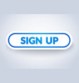 modern sign up button with 3d effect vector image