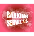 words banking services on digital screen business vector image vector image