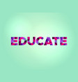 educate concept colorful word art vector image