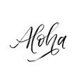 aloha written word modern calligraphy vector image vector image