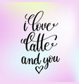 i love latte and you handwritten lettering vector image vector image