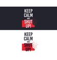 keep calm and shut up slogan for t-shirt printing vector image