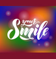 hand lettering of text your smile on colorful vector image vector image