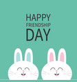 happy friendship day two white bunny rabbit head vector image vector image