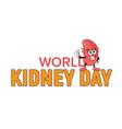 world kidney day cartoon human body health organ vector image vector image