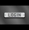 login metal button plate on metal perforated vector image vector image